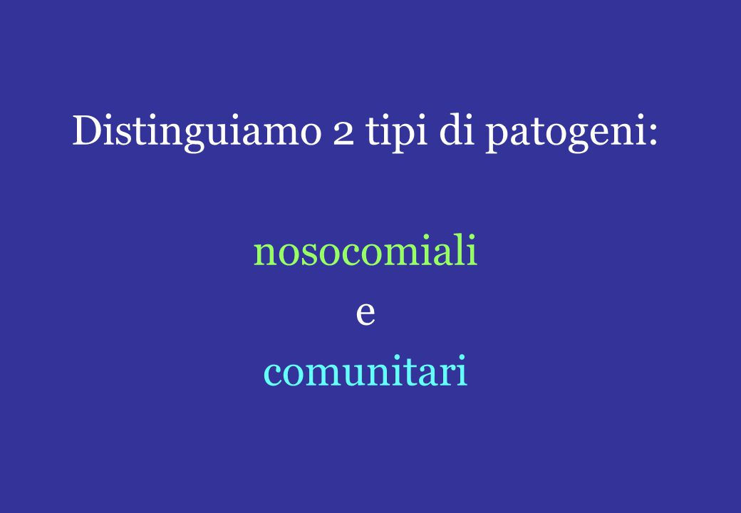 Distinguiamo 2 tipi di patogeni: