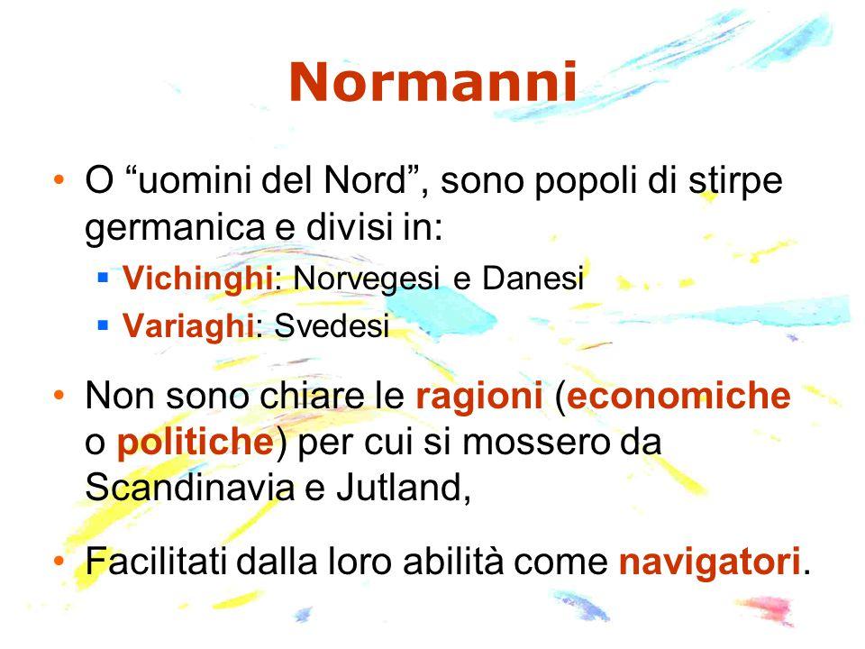 Normanni O uomini del Nord , sono popoli di stirpe germanica e divisi in: Vichinghi: Norvegesi e Danesi.