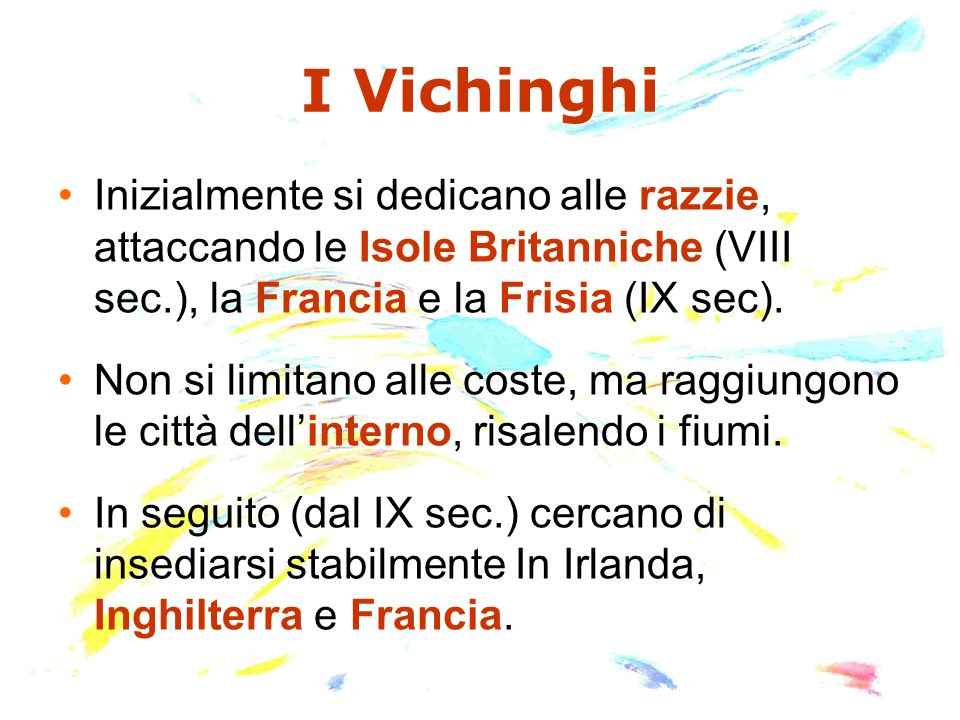 I Vichinghi Inizialmente si dedicano alle razzie, attaccando le Isole Britanniche (VIII sec.), la Francia e la Frisia (IX sec).