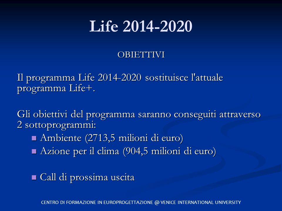 Life 2014-2020 OBIETTIVI. Il programma Life 2014-2020 sostituisce l attuale programma Life+.