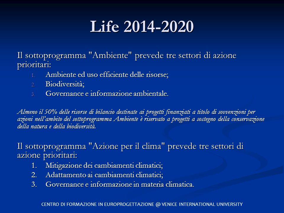 Life 2014-2020 Il sottoprogramma Ambiente prevede tre settori di azione prioritari: Ambiente ed uso efficiente delle risorse;