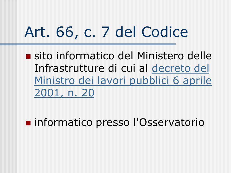 Art. 66, c. 7 del Codice sito informatico del Ministero delle Infrastrutture di cui al decreto del Ministro dei lavori pubblici 6 aprile 2001, n. 20.