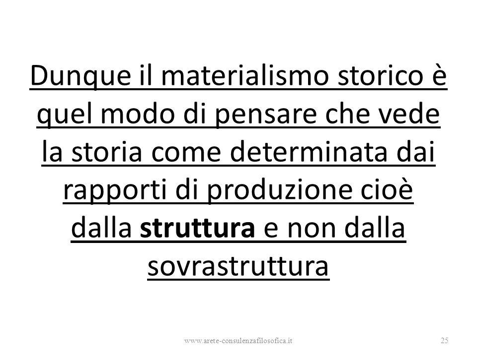 Dunque il materialismo storico è quel modo di pensare che vede la storia come determinata dai rapporti di produzione cioè dalla struttura e non dalla sovrastruttura