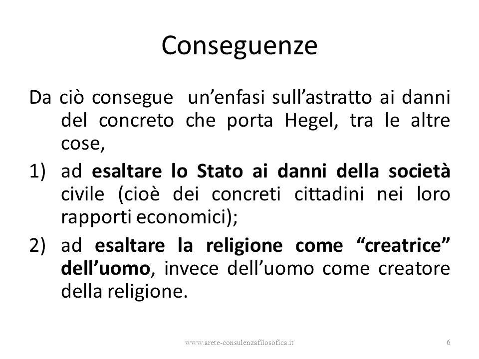 Conseguenze Da ciò consegue un'enfasi sull'astratto ai danni del concreto che porta Hegel, tra le altre cose,