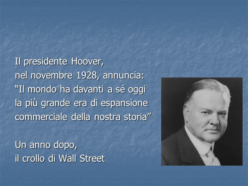 Il presidente Hoover, nel novembre 1928, annuncia: Il mondo ha davanti a sé oggi. la più grande era di espansione.