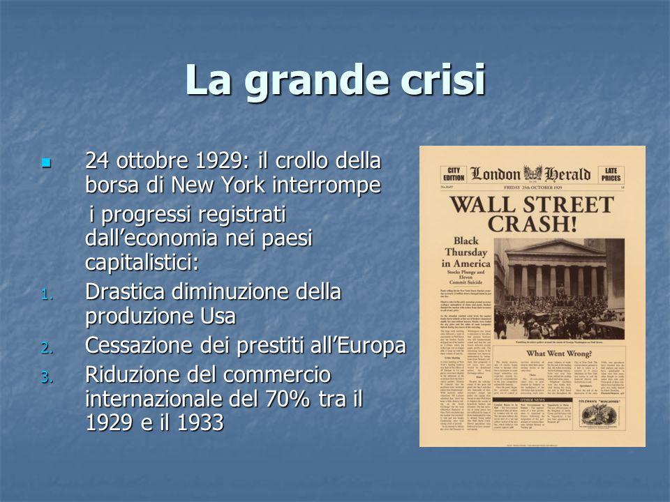 La grande crisi 24 ottobre 1929: il crollo della borsa di New York interrompe. i progressi registrati dall'economia nei paesi capitalistici: