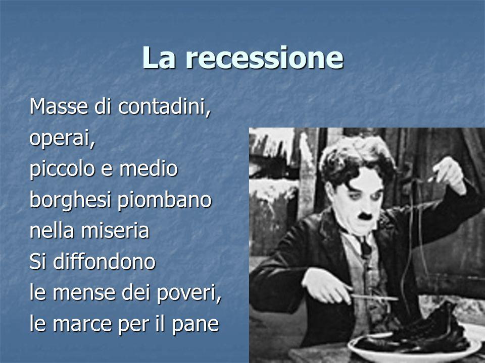 La recessione Masse di contadini, operai, piccolo e medio