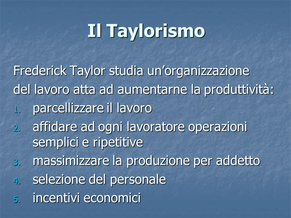 Il Taylorismo Frederick Taylor studia un'organizzazione
