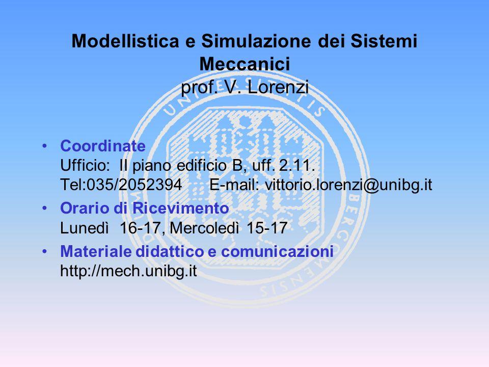 Modellistica e Simulazione dei Sistemi Meccanici prof. V. Lorenzi