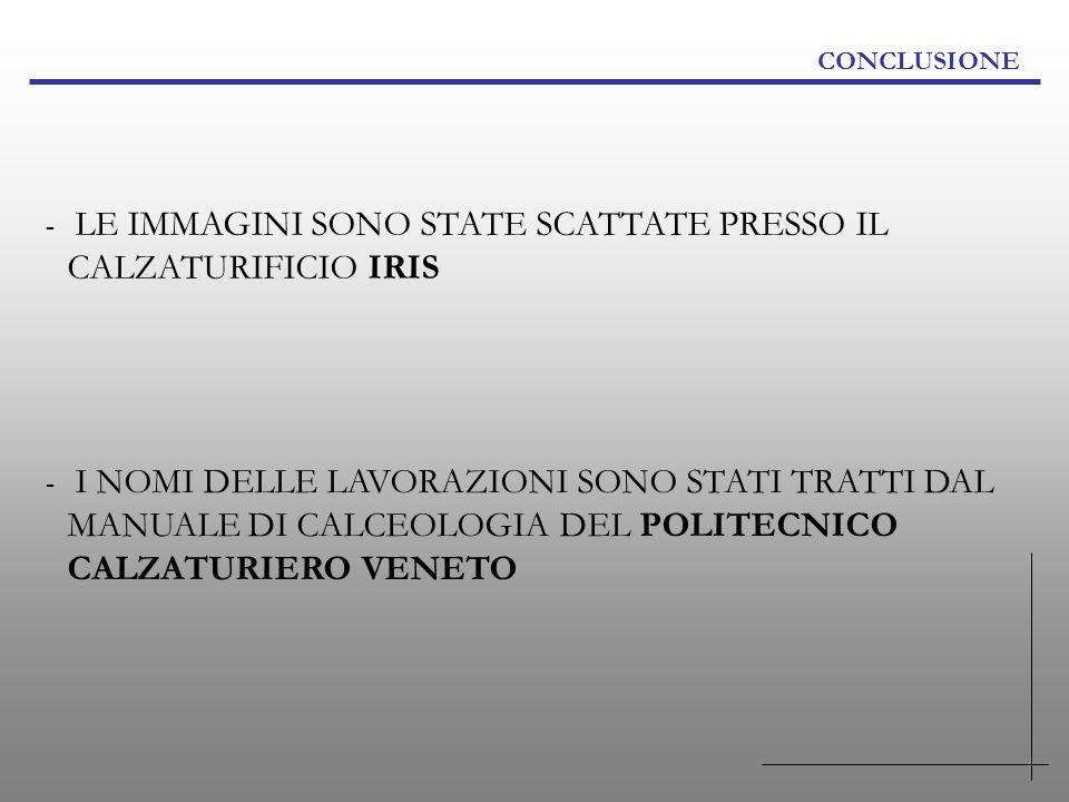 CONCLUSIONE LE IMMAGINI SONO STATE SCATTATE PRESSO IL CALZATURIFICIO IRIS.