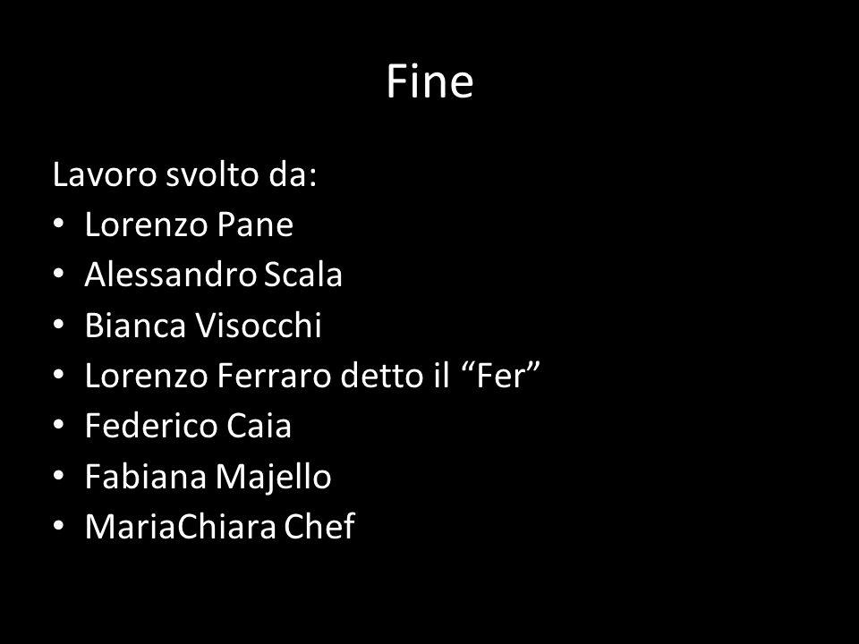 Fine Lavoro svolto da: Lorenzo Pane Alessandro Scala Bianca Visocchi