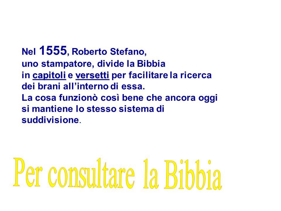 Nel 1555, Roberto Stefano, uno stampatore, divide la Bibbia. in capitoli e versetti per facilitare la ricerca dei brani all'interno di essa.