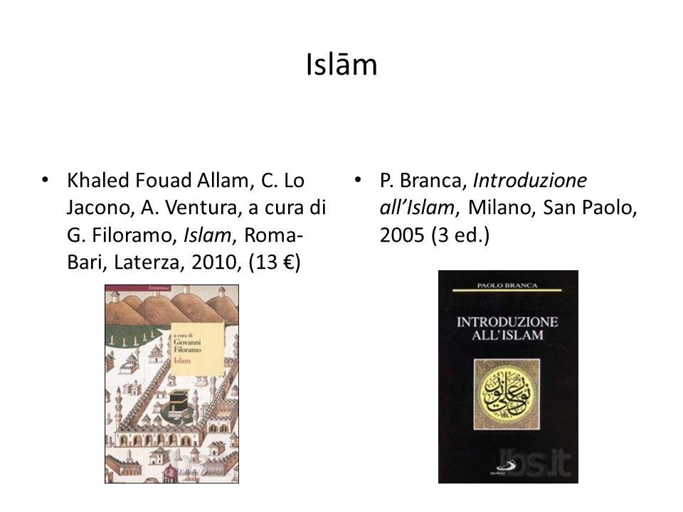 Islām Khaled Fouad Allam, C. Lo Jacono, A. Ventura, a cura di G. Filoramo, Islam, Roma-Bari, Laterza, 2010, (13 €)