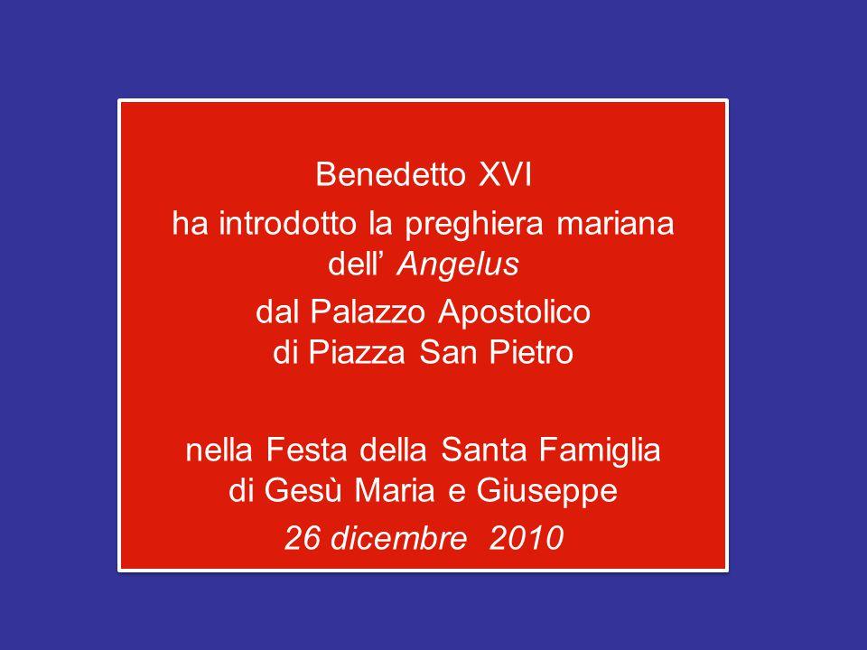 Benedetto XVI ha introdotto la preghiera mariana dell' Angelus dal Palazzo Apostolico di Piazza San Pietro nella Festa della Santa Famiglia di Gesù Maria e Giuseppe 26 dicembre 2010