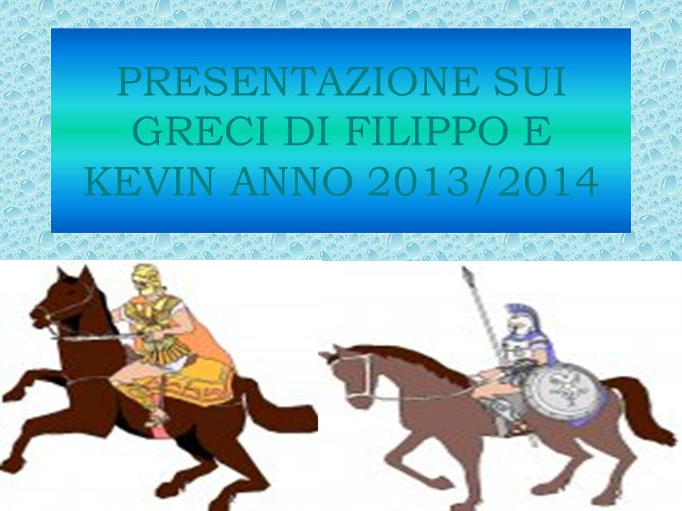 PRESENTAZIONE SUI GRECI DI FILIPPO E KEVIN ANNO 2013/2014