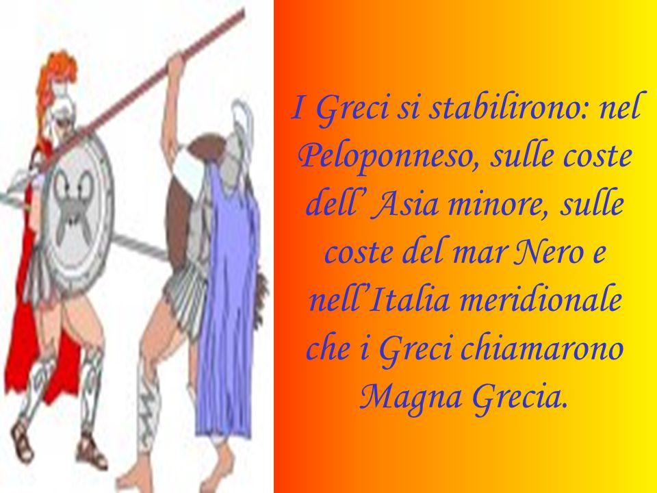 I Greci si stabilirono: nel Peloponneso, sulle coste dell' Asia minore, sulle coste del mar Nero e nell'Italia meridionale che i Greci chiamarono Magna Grecia.