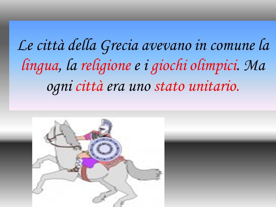 Le città della Grecia avevano in comune la lingua, la religione e i giochi olimpici.