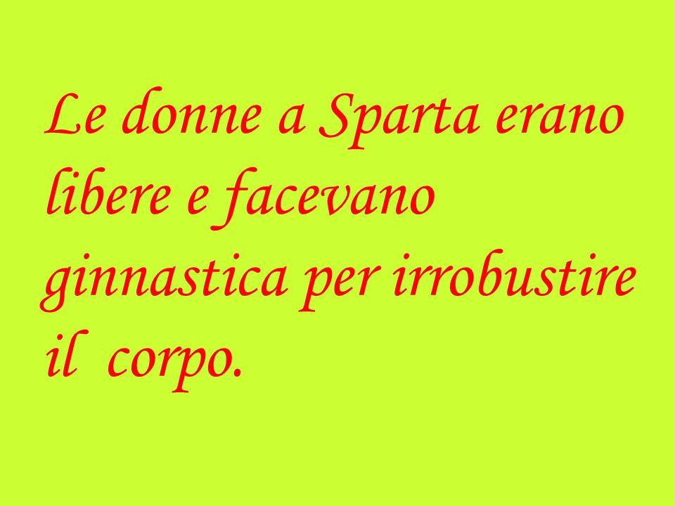 Le donne a Sparta erano libere e facevano ginnastica per irrobustire il corpo.