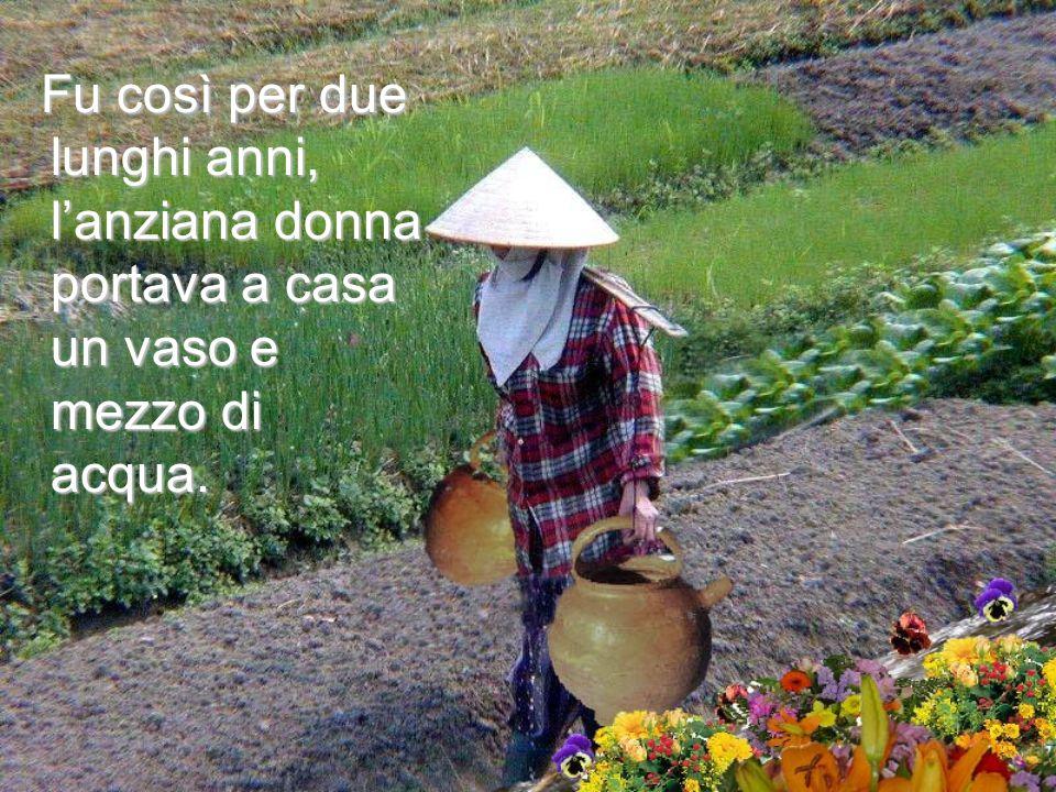 Fu così per due lunghi anni, l'anziana donna portava a casa un vaso e mezzo di acqua.