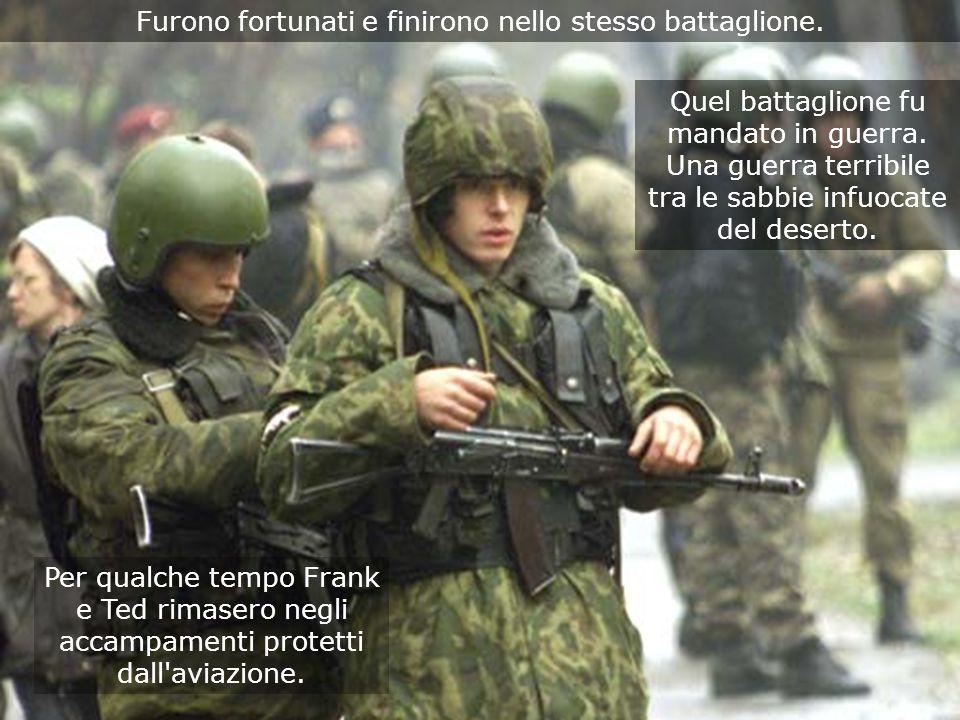 Furono fortunati e finirono nello stesso battaglione.