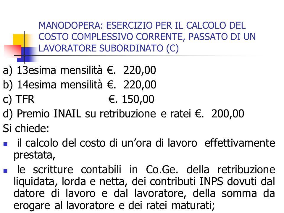 d) Premio INAIL su retribuzione e ratei €. 200,00 Si chiede: