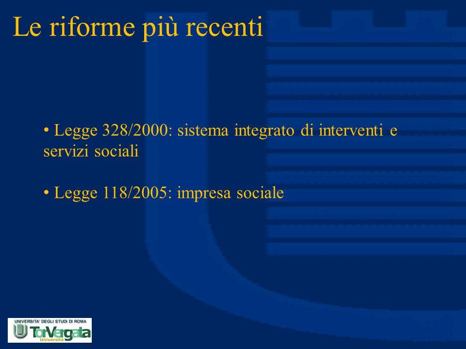 Le riforme più recenti Legge 328/2000: sistema integrato di interventi e servizi sociali.