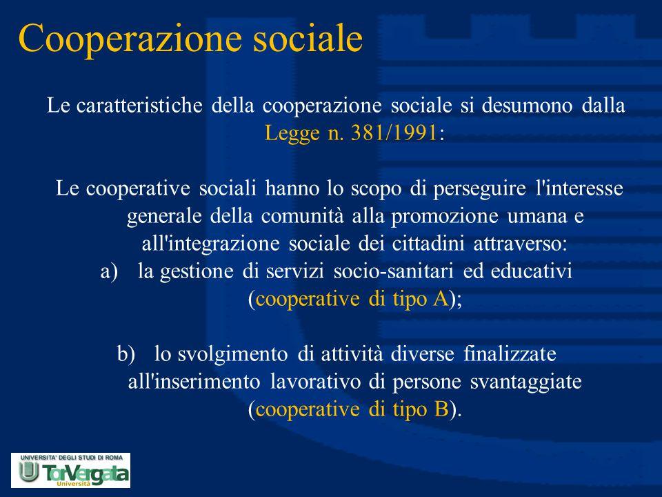 Cooperazione sociale Le caratteristiche della cooperazione sociale si desumono dalla Legge n. 381/1991: