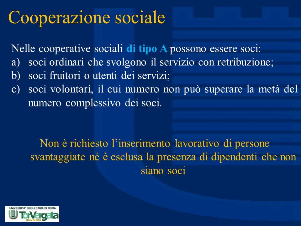 Cooperazione sociale Nelle cooperative sociali di tipo A possono essere soci: soci ordinari che svolgono il servizio con retribuzione;