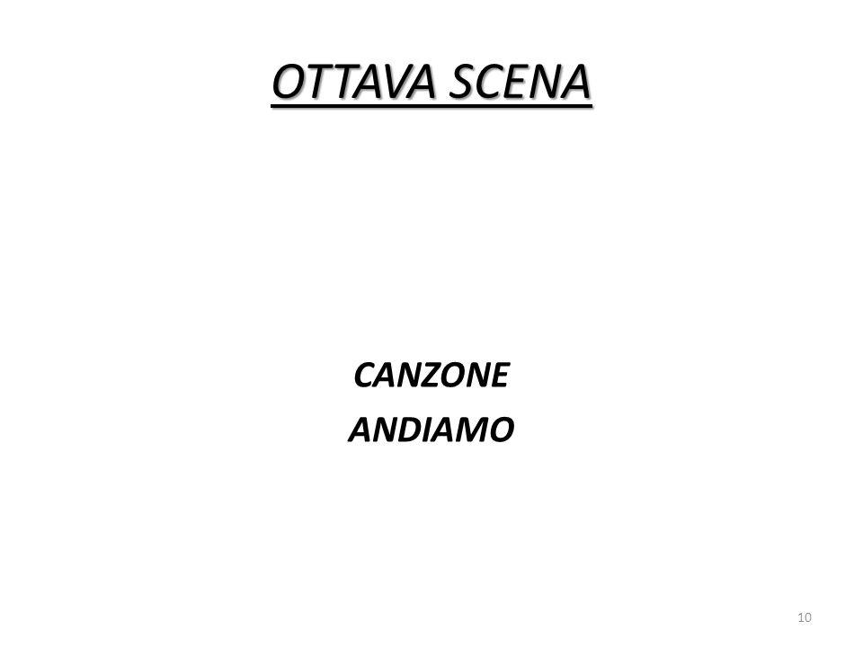 OTTAVA SCENA CANZONE ANDIAMO
