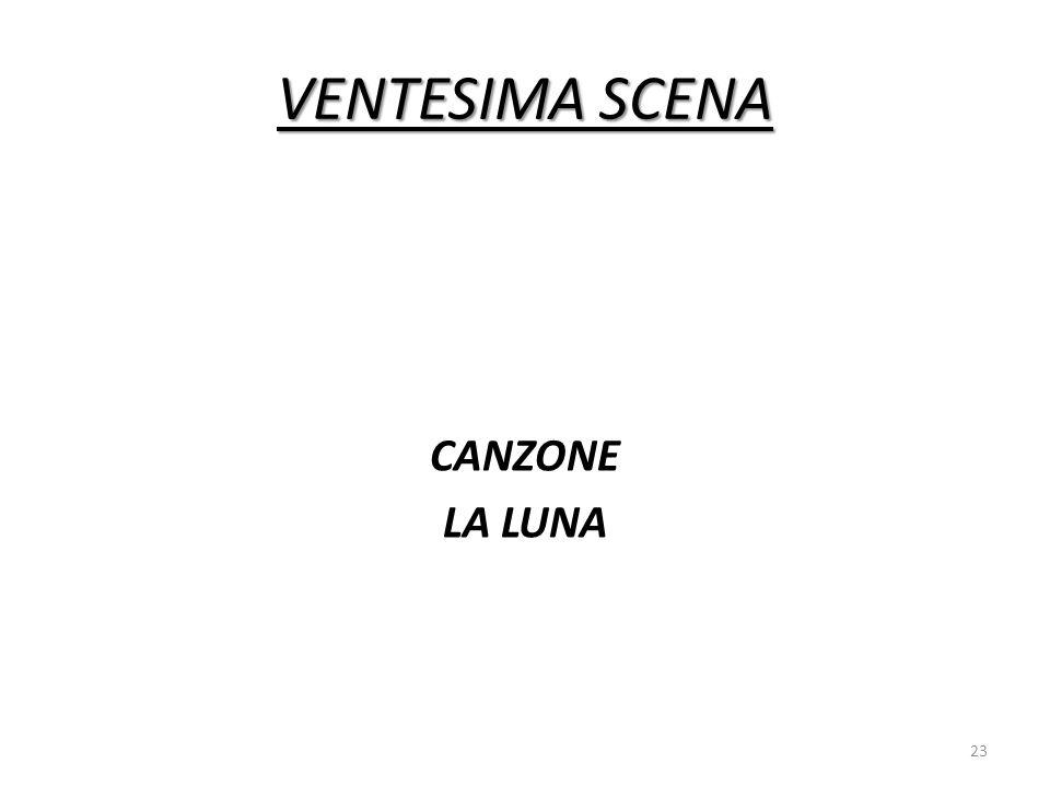 VENTESIMA SCENA CANZONE LA LUNA
