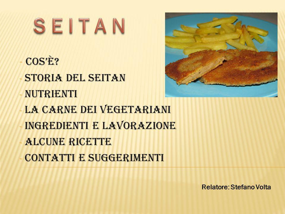 S E I T A N Cos'è Storia del seitan Nutrienti