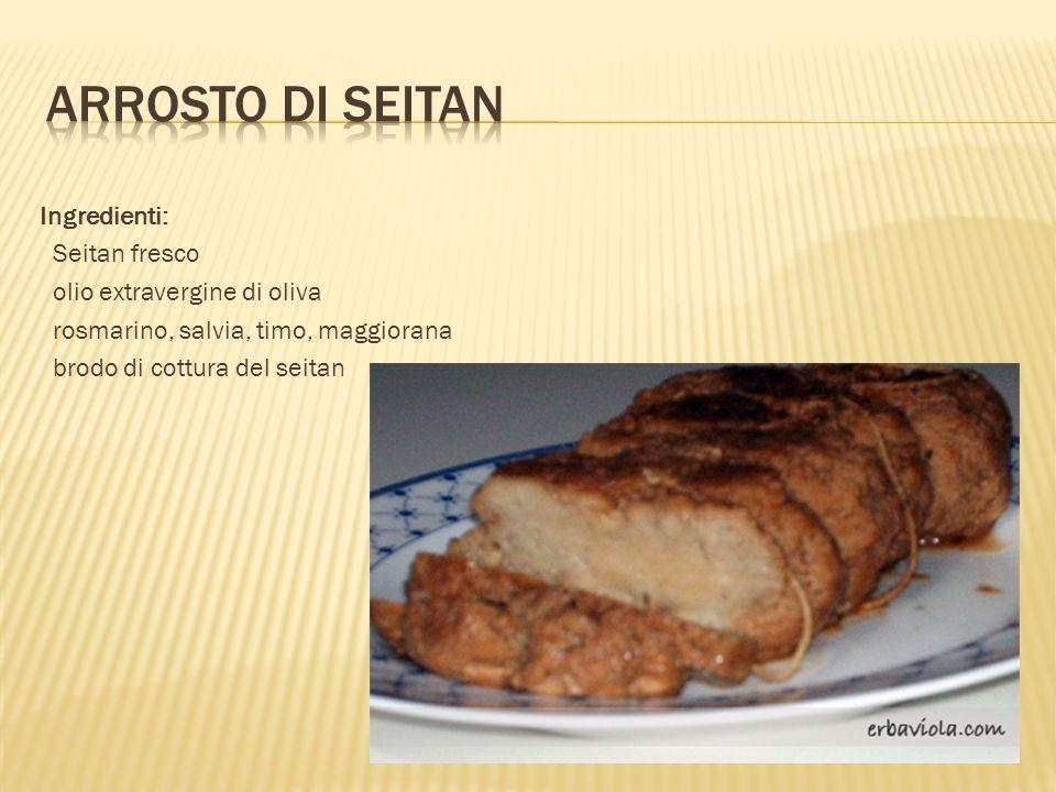 Arrosto di seitan Ingredienti: Seitan fresco olio extravergine di oliva rosmarino, salvia, timo, maggiorana brodo di cottura del seitan