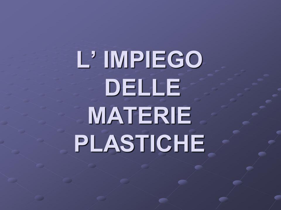 L' IMPIEGO DELLE MATERIE PLASTICHE