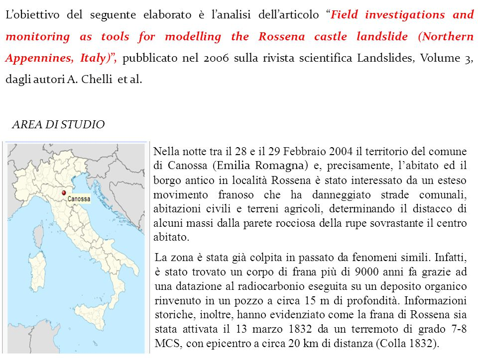 L'obiettivo del seguente elaborato è l'analisi dell'articolo Field investigations and monitoring as tools for modelling the Rossena castle landslide (Northern Appennines, Italy) , pubblicato nel 2006 sulla rivista scientifica Landslides, Volume 3, dagli autori A. Chelli et al.