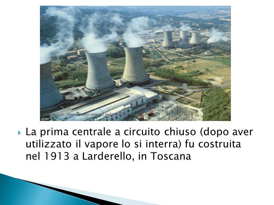 La prima centrale a circuito chiuso (dopo aver utilizzato il vapore lo si interra) fu costruita nel 1913 a Larderello, in Toscana