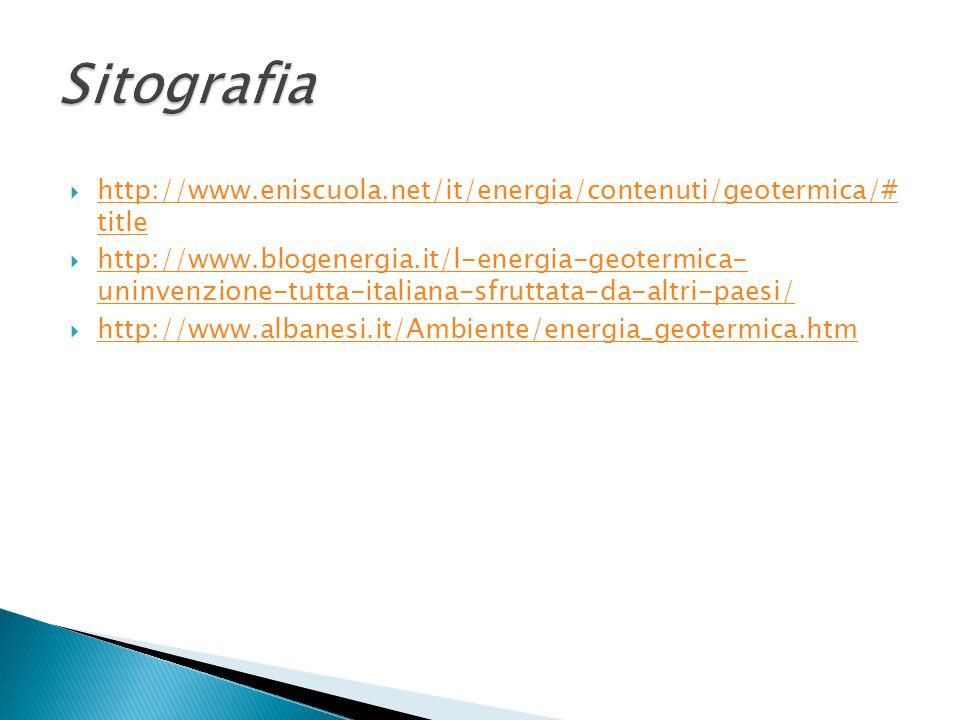 Sitografia http://www.eniscuola.net/it/energia/contenuti/geotermica/# title.