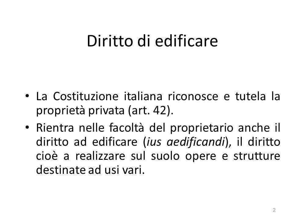 Diritto di edificare La Costituzione italiana riconosce e tutela la proprietà privata (art. 42).