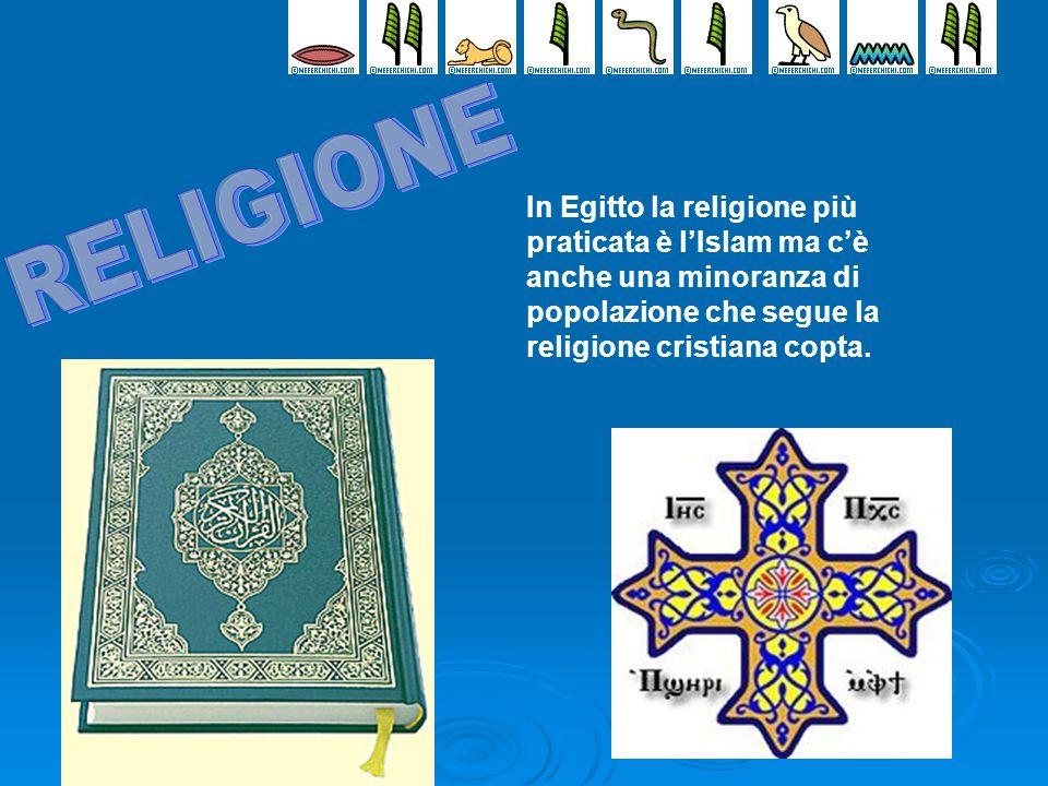 RELIGIONE In Egitto la religione più praticata è l'Islam ma c'è anche una minoranza di popolazione che segue la religione cristiana copta.