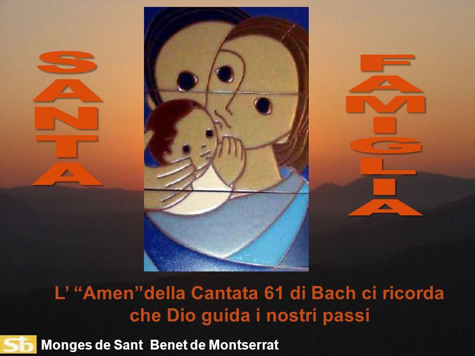S A. N. T. F. A. M. I. G. L. L' Amen della Cantata 61 di Bach ci ricorda che Dio guida i nostri passi.