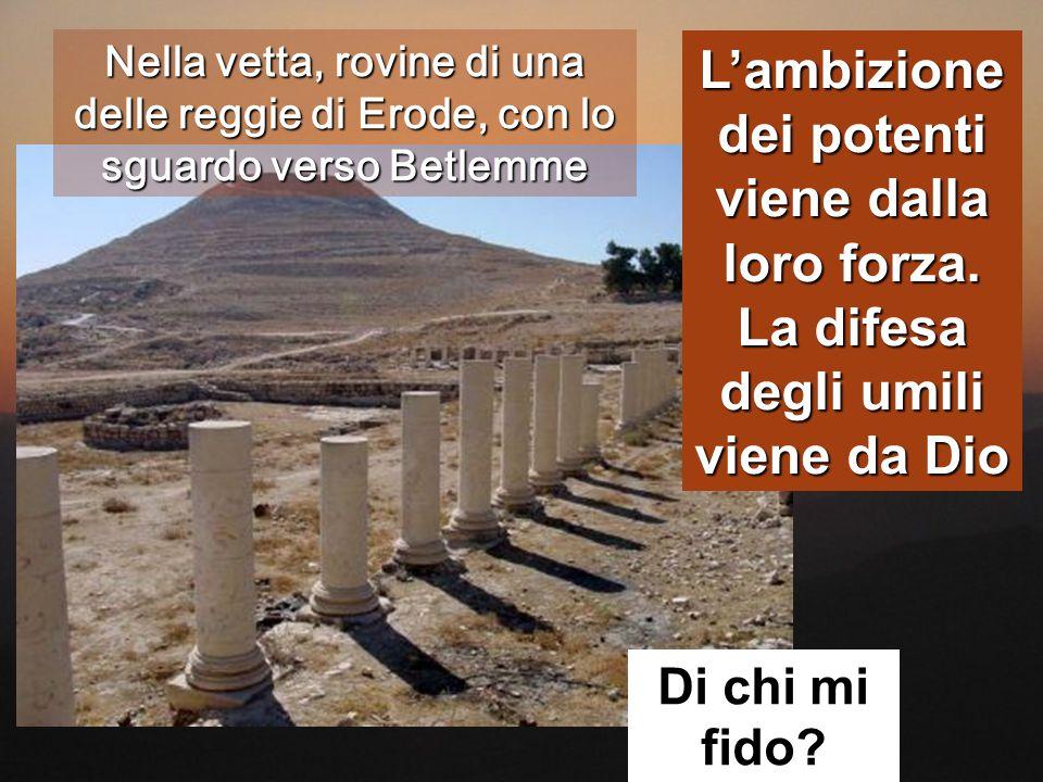 Nella vetta, rovine di una delle reggie di Erode, con lo sguardo verso Betlemme