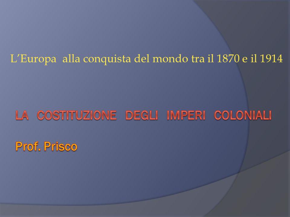 La costituzione degli imperi coloniali Prof. Prisco