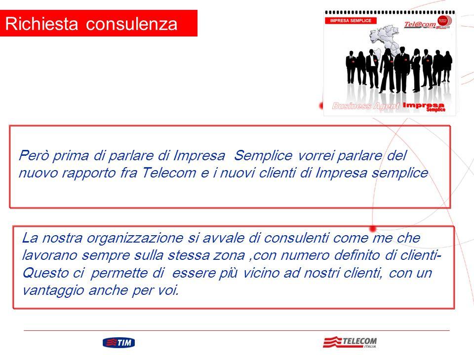 Richiesta consulenza Però prima di parlare di Impresa Semplice vorrei parlare del nuovo rapporto fra Telecom e i nuovi clienti di Impresa semplice.