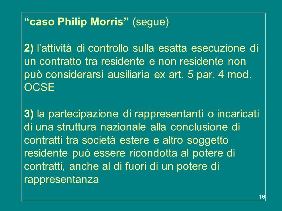 caso Philip Morris (segue) 2) l'attività di controllo sulla esatta esecuzione di un contratto tra residente e non residente non può considerarsi ausiliaria ex art.