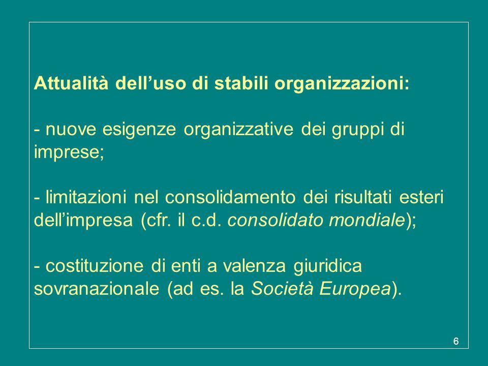 Attualità dell'uso di stabili organizzazioni: - nuove esigenze organizzative dei gruppi di imprese; - limitazioni nel consolidamento dei risultati esteri dell'impresa (cfr.