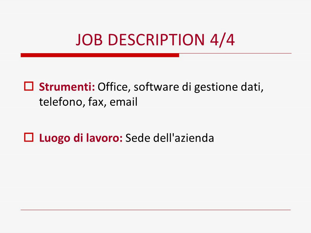 JOB DESCRIPTION 4/4 Strumenti: Office, software di gestione dati, telefono, fax, email.