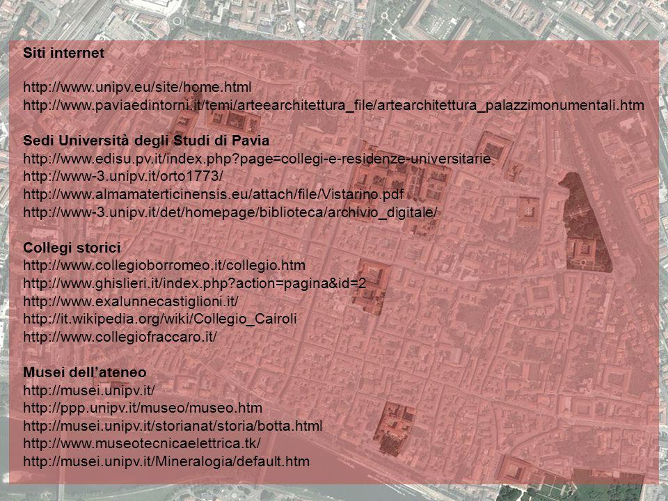 Siti internet http://www.unipv.eu/site/home.html. http://www.paviaedintorni.it/temi/arteearchitettura_file/artearchitettura_palazzimonumentali.htm.