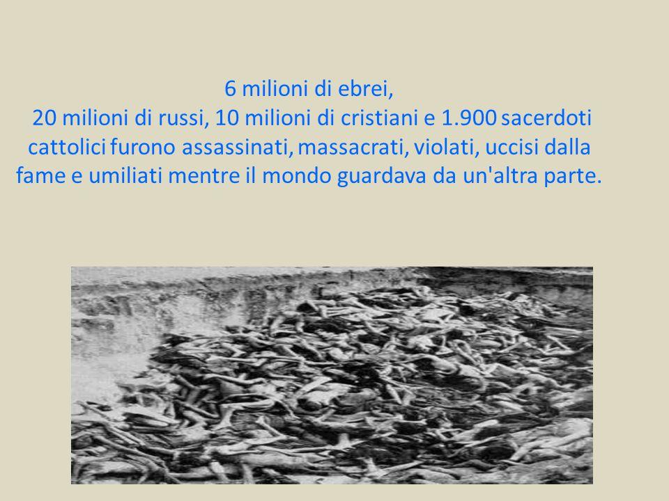 6 milioni di ebrei, 20 milioni di russi, 10 milioni di cristiani e 1