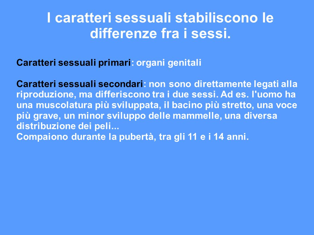 I caratteri sessuali stabiliscono le differenze fra i sessi.