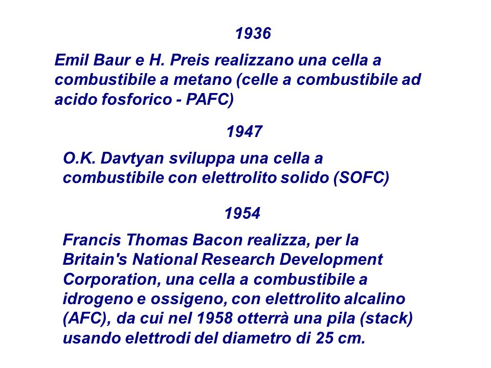 1936 Emil Baur e H. Preis realizzano una cella a combustibile a metano (celle a combustibile ad acido fosforico - PAFC)