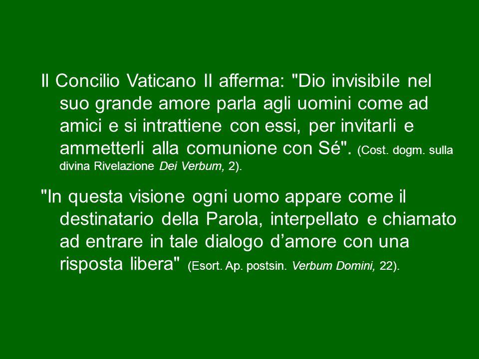 Il Concilio Vaticano II afferma: Dio invisibile nel suo grande amore parla agli uomini come ad amici e si intrattiene con essi, per invitarli e ammetterli alla comunione con Sé .